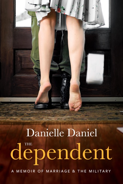 The Dependent: A Memoir of Marriage and the Military